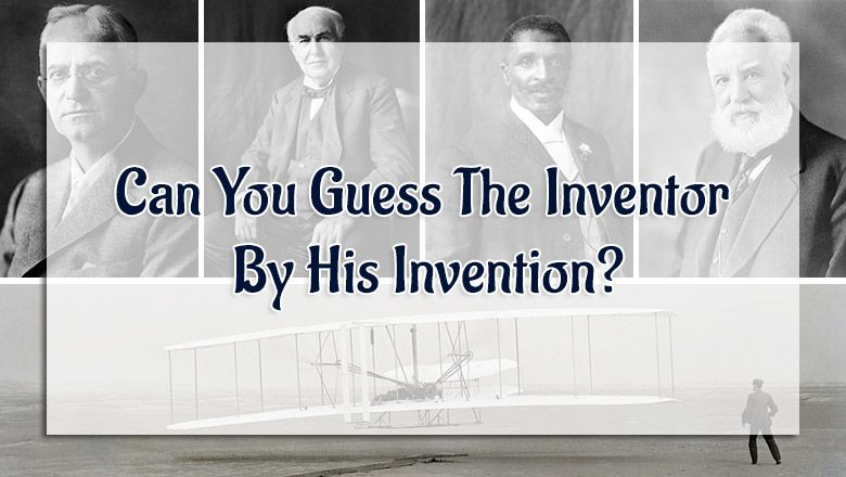Can You Guess The Inventor By His Invention?