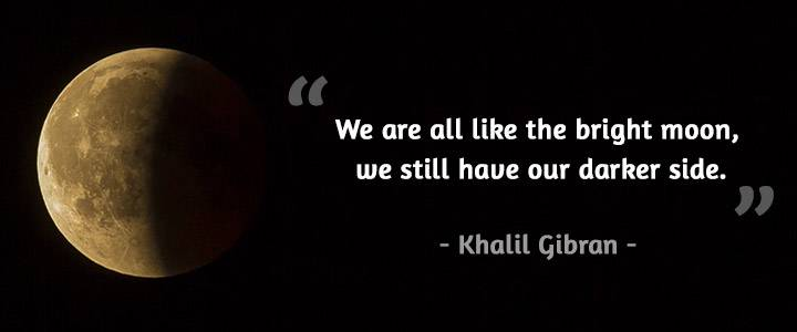 We are all like the bright moon, we still have our darker side quote Khalil Gibran